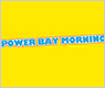 POWER BAY MORNING